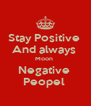 Stay Positive  And always  Moon  Negative  Peopel  - Personalised Poster A4 size