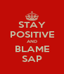 STAY POSITIVE AND BLAME SAP - Personalised Poster A4 size