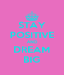STAY POSITIVE AND DREAM BIG - Personalised Poster A4 size