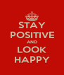 STAY POSITIVE AND LOOK HAPPY - Personalised Poster A4 size