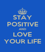 STAY POSITIVE AND LOVE YOUR LIFE - Personalised Poster A4 size