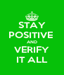 STAY POSITIVE  AND VERIFY IT ALL - Personalised Poster A4 size