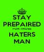 STAY PREPAIRED FOR THOSE HATERS MAN - Personalised Poster A4 size