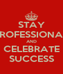 STAY PROFESSIONAL AND CELEBRATE SUCCESS - Personalised Poster A4 size