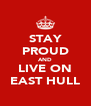 STAY PROUD AND LIVE ON EAST HULL - Personalised Poster A4 size