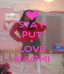 STAY PUT & LOVE NAOMI - Personalised Poster A4 size
