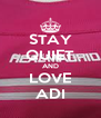 STAY QUIET AND LOVE ADI - Personalised Poster A4 size