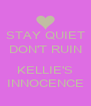 STAY QUIET DON'T RUIN  KELLIE'S INNOCENCE - Personalised Poster A4 size