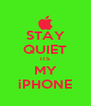 STAY QUIET ITS MY iPHONE - Personalised Poster A4 size