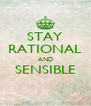 STAY RATIONAL AND SENSIBLE  - Personalised Poster A4 size