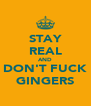 STAY REAL AND DON'T FUCK GINGERS - Personalised Poster A4 size