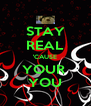 STAY REAL 'CAUSE YOUR  YOU - Personalised Poster A4 size