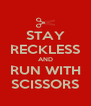 STAY RECKLESS AND RUN WITH SCISSORS - Personalised Poster A4 size