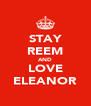 STAY REEM AND LOVE ELEANOR - Personalised Poster A4 size