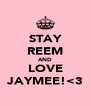 STAY REEM AND LOVE JAYMEE!<3 - Personalised Poster A4 size