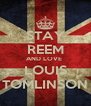 STAY REEM AND LOVE  LOUIS TOMLINSON - Personalised Poster A4 size