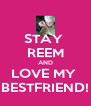 STAY  REEM AND LOVE MY  BESTFRIEND! - Personalised Poster A4 size