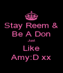 Stay Reem & Be A Don Just Like Amy:D xx - Personalised Poster A4 size