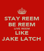 STAY REEM BE REEM LIVE REEM LIKE JAKE LATCH - Personalised Poster A4 size