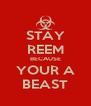 STAY REEM BECAUSE YOUR A BEAST - Personalised Poster A4 size