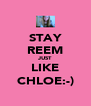 STAY REEM JUST LIKE CHLOE:-) - Personalised Poster A4 size
