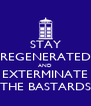 STAY REGENERATED AND EXTERMINATE THE BASTARDS - Personalised Poster A4 size