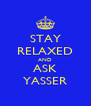 STAY RELAXED AND ASK YASSER - Personalised Poster A4 size