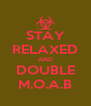 STAY RELAXED AND DOUBLE M.O.A.B - Personalised Poster A4 size