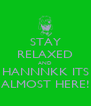 STAY RELAXED AND HANNNKK ITS ALMOST HERE! - Personalised Poster A4 size