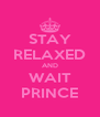 STAY RELAXED AND WAIT PRINCE - Personalised Poster A4 size