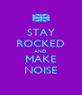 STAY ROCKED AND MAKE NOISE - Personalised Poster A4 size