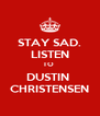 STAY SAD. LISTEN TO  DUSTIN  CHRISTENSEN - Personalised Poster A4 size