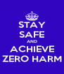STAY SAFE AND ACHIEVE ZERO HARM - Personalised Poster A4 size