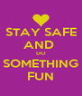 STAY SAFE AND  DO SOMETHING FUN - Personalised Poster A4 size