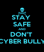 STAY  SAFE AND DON'T  CYBER BULLY - Personalised Poster A4 size