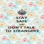 STAY SAFE AND DON'T TALK TO STRANGERS - Personalised Poster A4 size