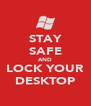 STAY SAFE AND LOCK YOUR DESKTOP - Personalised Poster A4 size