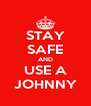 STAY SAFE AND USE A JOHNNY - Personalised Poster A4 size