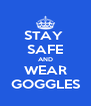 STAY  SAFE AND WEAR GOGGLES - Personalised Poster A4 size