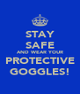 STAY SAFE AND WEAR YOUR PROTECTIVE GOGGLES! - Personalised Poster A4 size