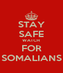 STAY SAFE WATCH FOR SOMALIANS - Personalised Poster A4 size