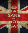 STAY SANE AND NOT INSANE - Personalised Poster A4 size