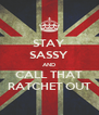 STAY SASSY AND CALL THAT RATCHET OUT - Personalised Poster A4 size