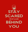 STAY SCARED And Look BEHIND YOU - Personalised Poster A4 size