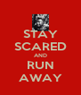 STAY SCARED AND RUN AWAY - Personalised Poster A4 size