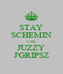 STAY SCHEMIN LYK JUZZY J'GRIPSZ - Personalised Poster A4 size
