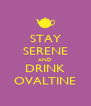 STAY SERENE AND DRINK OVALTINE - Personalised Poster A4 size