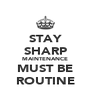 STAY SHARP MAINTENANCE MUST BE ROUTINE - Personalised Poster A4 size