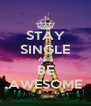 STAY SINGLE AND BE AWESOME - Personalised Poster A4 size