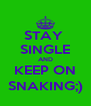 STAY  SINGLE AND KEEP ON SNAKING;) - Personalised Poster A4 size